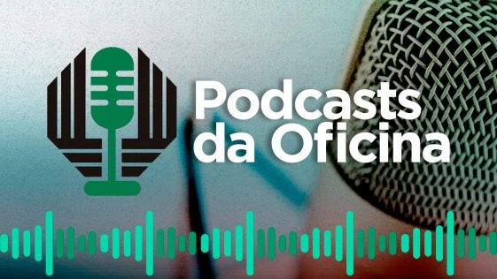 Série Podcasts da Oficina